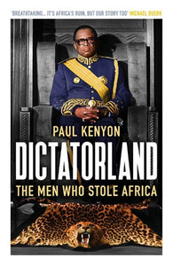 Dictatorland : The Men Who Stole Africa