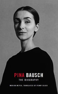 Pina Bausch. The Biography