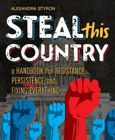 Steal This Country: A Handbook for Resistance, Persistence and Fixing Everything