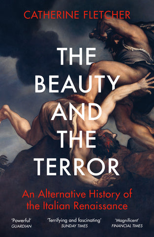 The Beauty and the Terror: An Alternative History of the Italian Renaissance