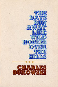 The Days Run Away Like Wild Horses Over the Hills