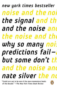 The Signal and the Noise: Why So Many Predictions Fail But Some Don't