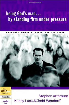 Every Man's Bible Study Series: Being God's Man By Standing Firm Under Pressure