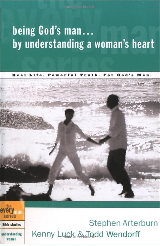 Every Man's Bible Study Series: Being God's Man By Understanding A Woman's Heart