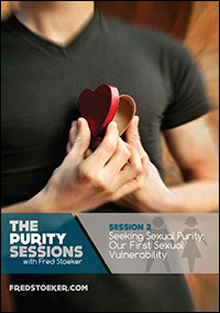 The Purity Sessions - Session 2: Seeking Sexual Purity: Our First Sexual Vulnerability