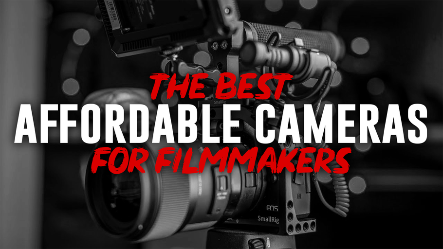 The Best Afforadable Cameras for Filmmakers