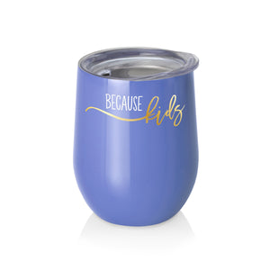 Because Kids 12oz Stemless Wine Cup