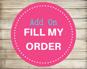 ADD-ON / FILL MY ORDER