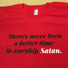 There's Never Been a Better Time to Worship Satan Shirt