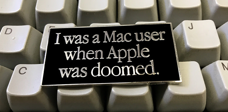 """I was a Mac user when Apple was doomed."" Enamel Pin"