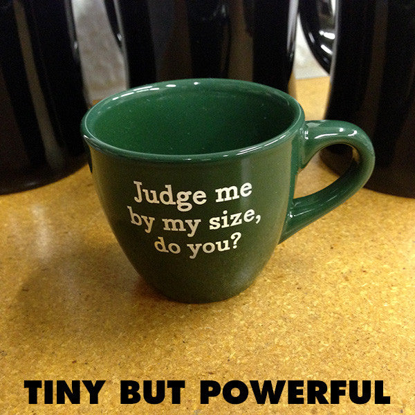 """Judge Me by My Size, Do You?"" Espresso Mug"