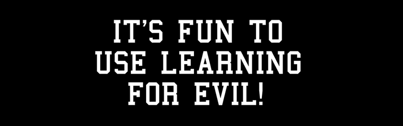 It's Fun To Use Learning For Evil Shirt