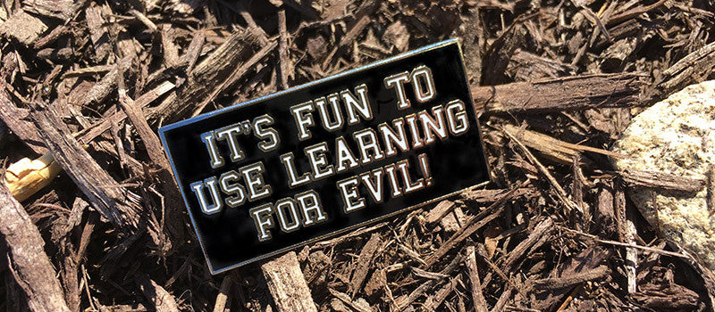 It's Fun To Use Learning For Evil Enamel Pin