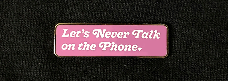 Let's Never Talk on the Phone Enamel Pin