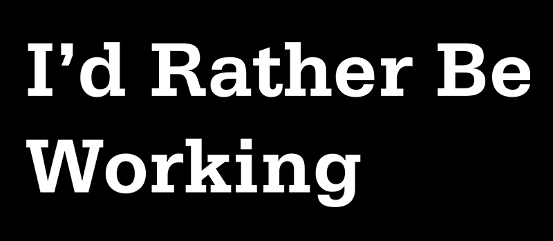 """I'd Rather Be Working"" Shirt"