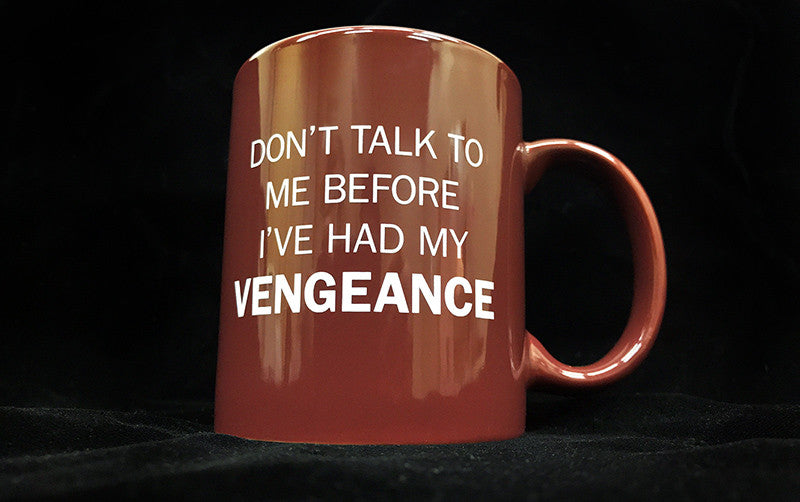 Don't Talk to Me Before I've Had My VENGEANCE Mug