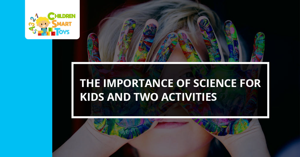 The Importance of Science For Kids and Two Activities