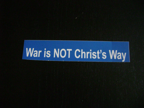 War is Not Christ's Way bumper sticker