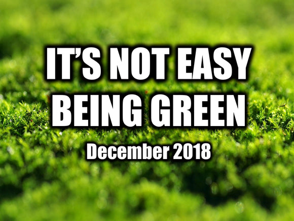 It's Not Easy Going Green - December 2018