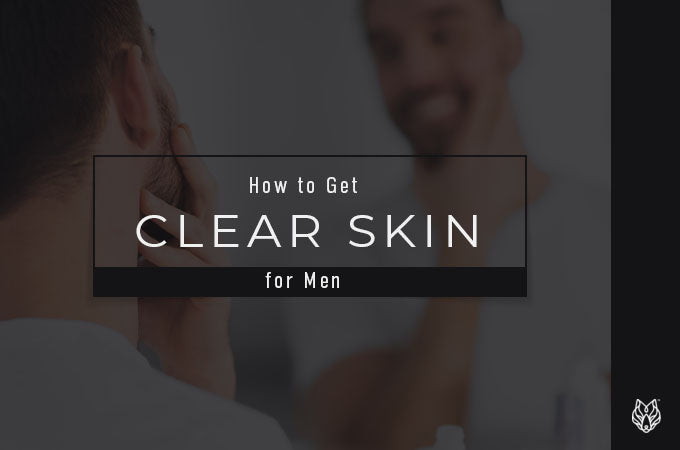 How to Get Clear Skin for Men