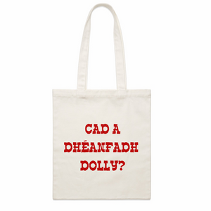 Cad a dhéanfadh Dolly?/ What would Dolly do?: Organic Cotton Tote Bag - Beanantees