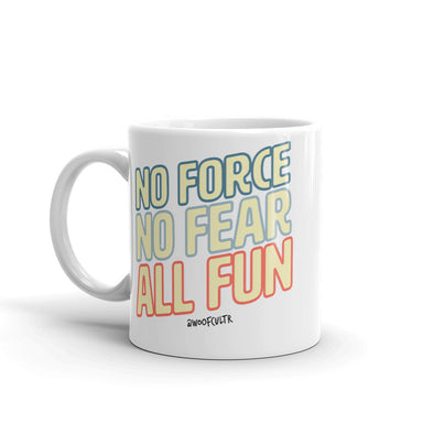 No Force, No Fear, All Fun Mug