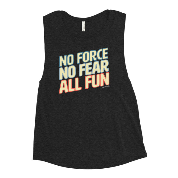 No Force, No Fear, All Fun Women's Muscle Tank