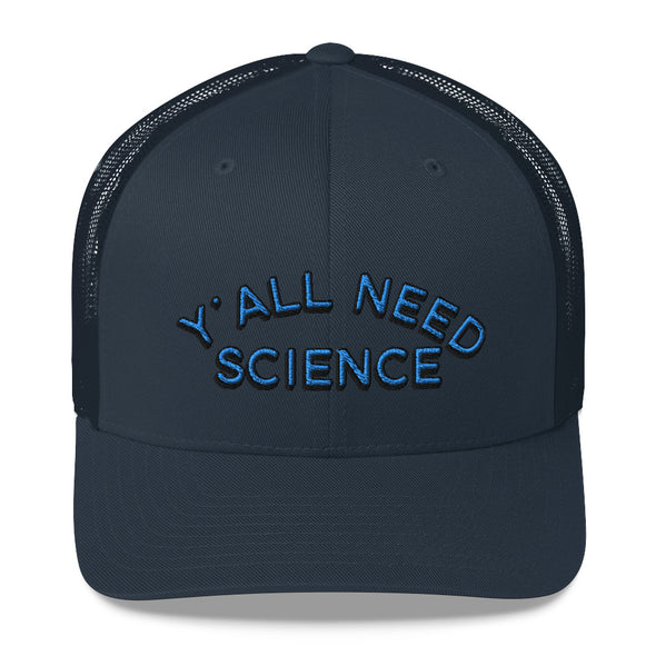 Y'all Need Science Trucker Hat