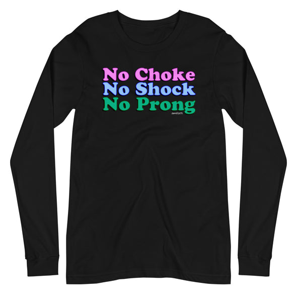 No Choke, No Shock, No Prong Unisex Long Sleeve
