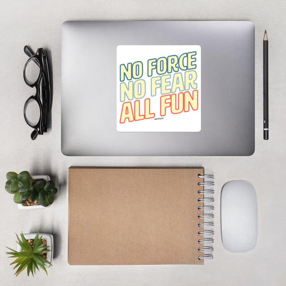No Force, No Fear, All Fun Stickers