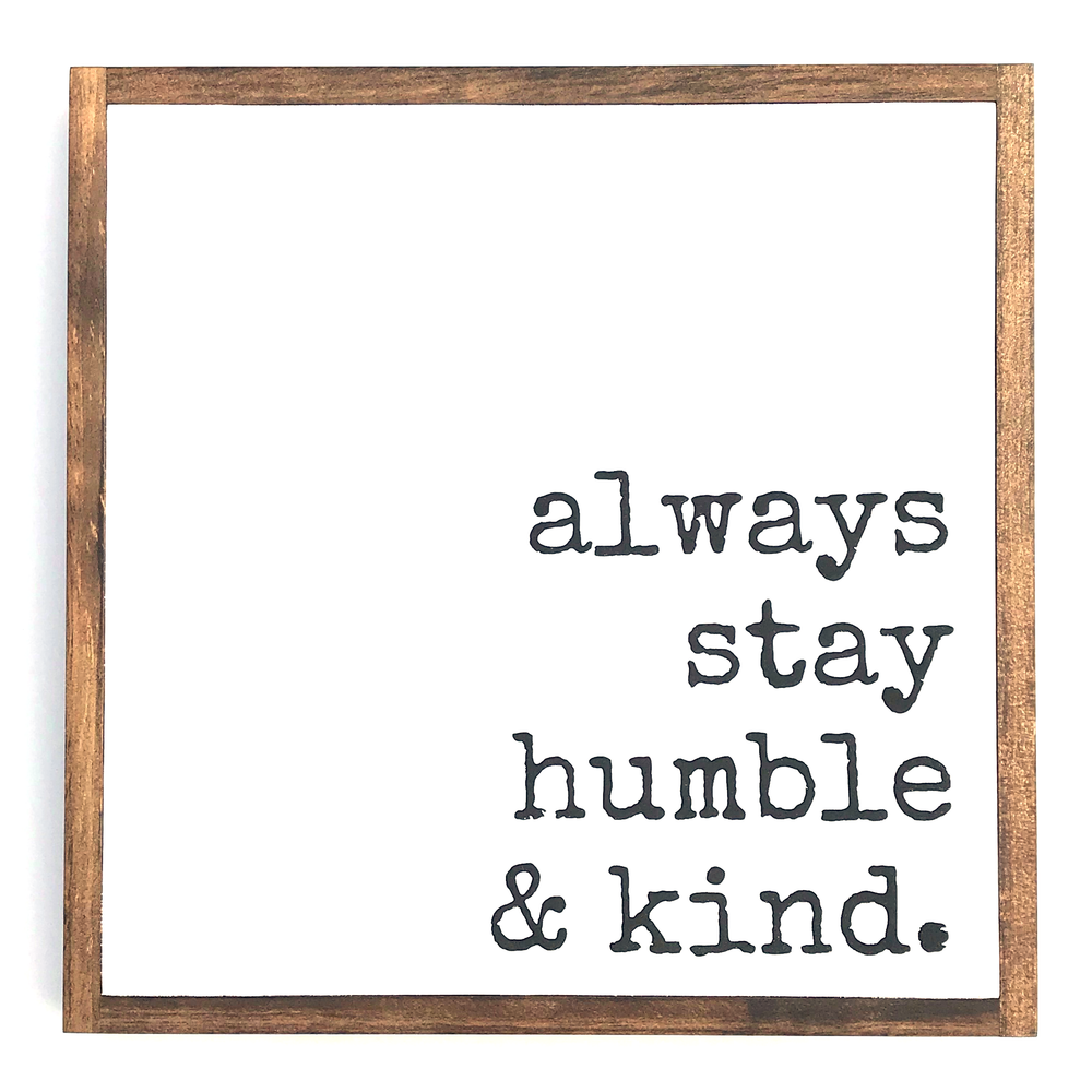 Always Stay Humble & Kind • Wood Sign