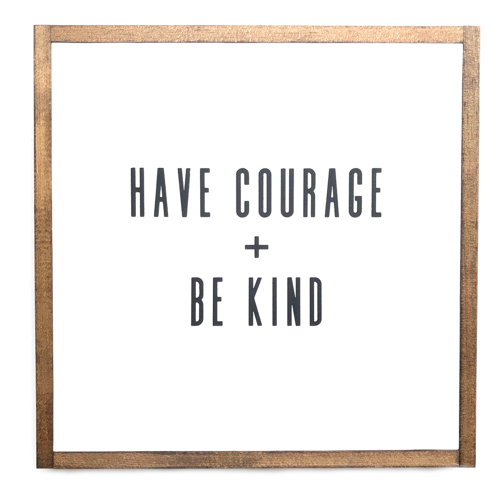Have Courage + Be Kind • Wood Sign