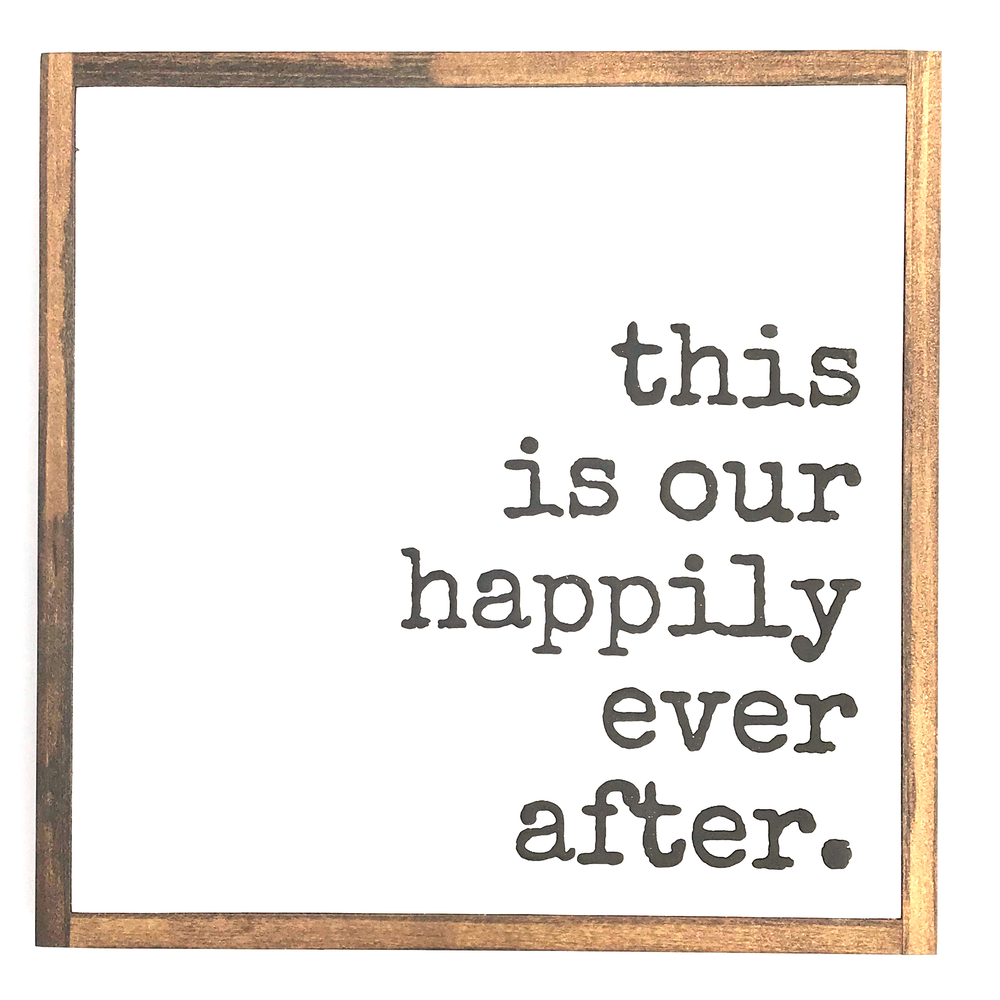 This Is Our Happily Ever After • Wood Sign
