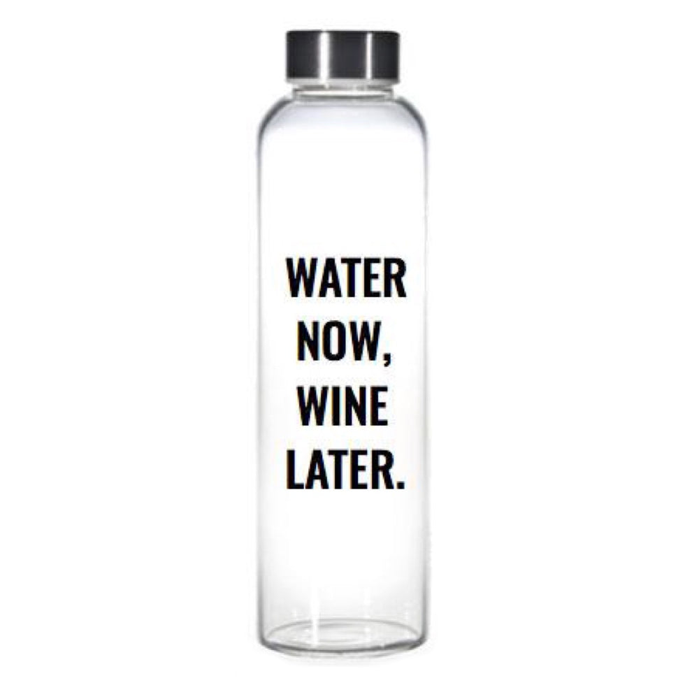 Water Now, Wine Later • Water Bottle