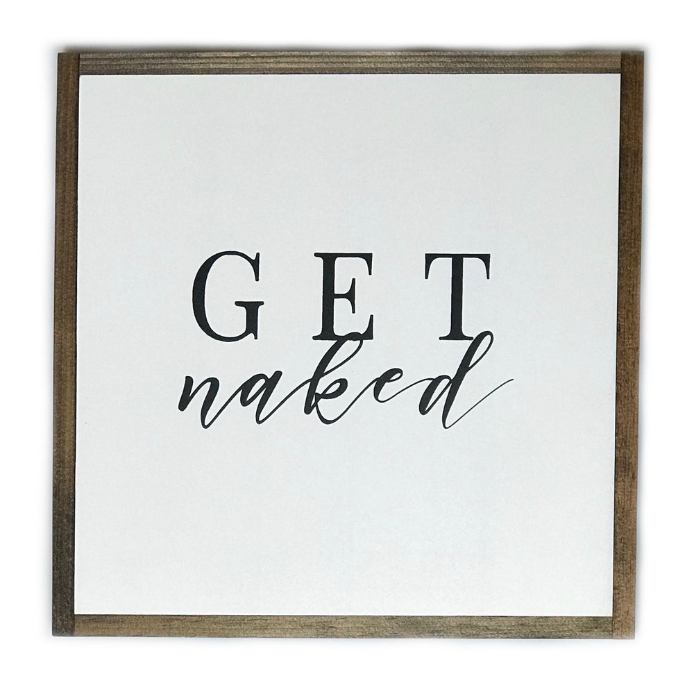 Get Naked • Wood Sign