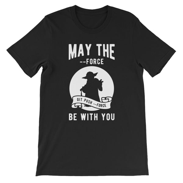 May The --Force Be With You T-Shirt for Developers