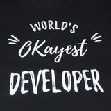 World's Okayest Developer T-Shirt for Developers
