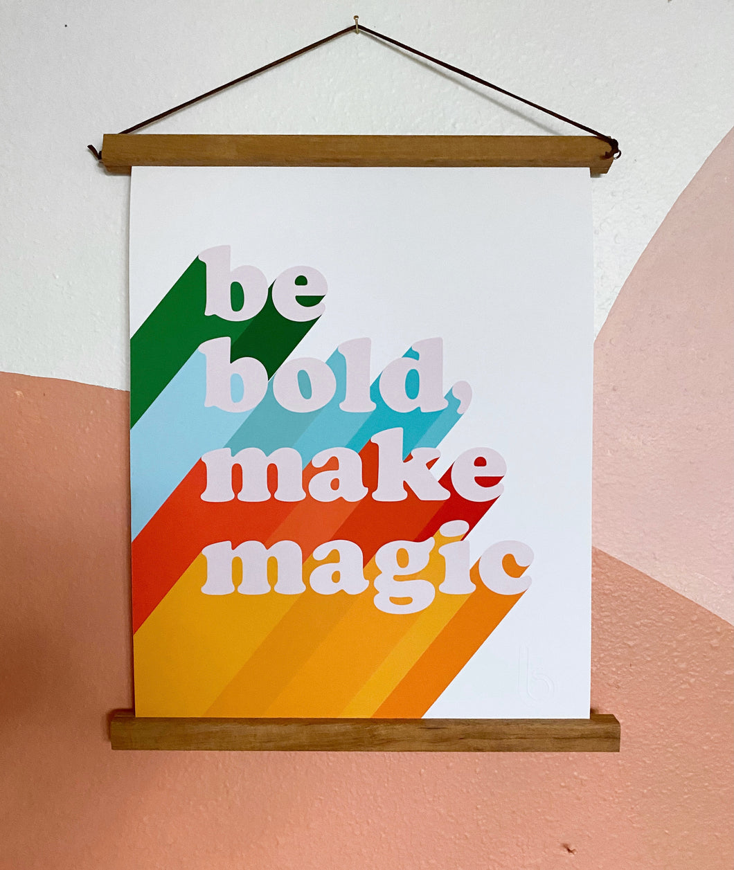 Be Bold Make Magic Print