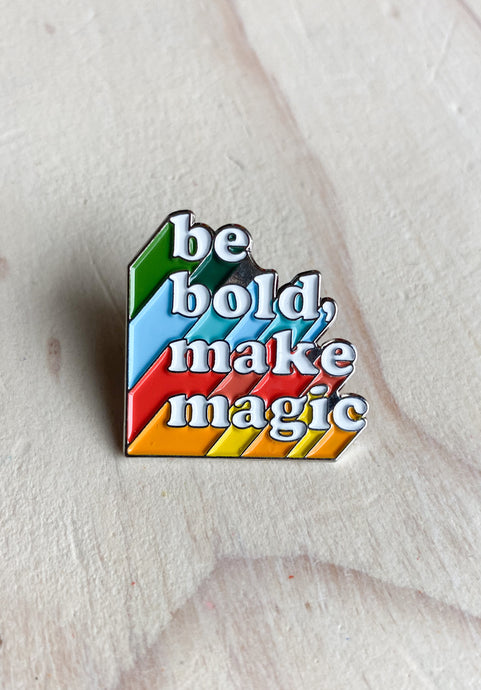Be Bold Make Magic Pin