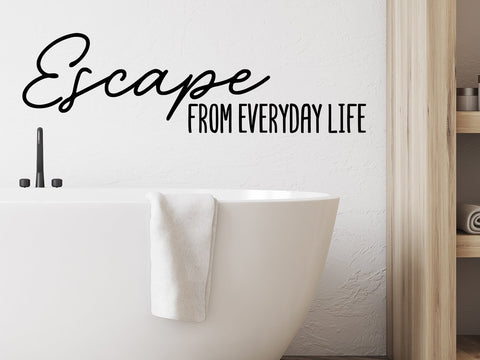 Wall decals for the bathroom that says, 'escape from everyday life' on a bathroom wall.