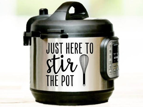 Custom Decals that say, 'just here to stir the pot' on an instant pot.