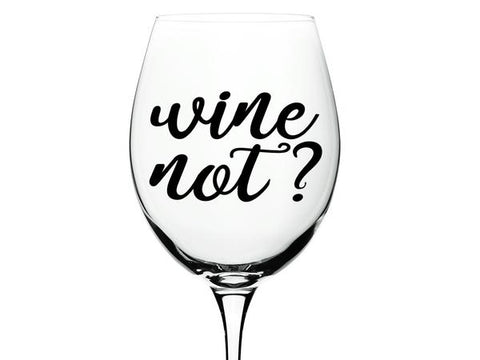 Custom Decals that say, 'wine not' on a wine glass.