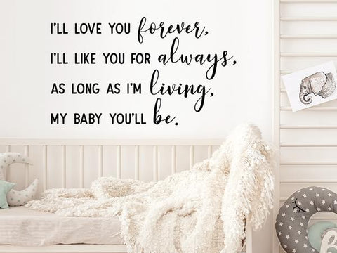 Wall decal for kids that says 'I'll love you forever. I'll like you for always' on a kid's room wall.