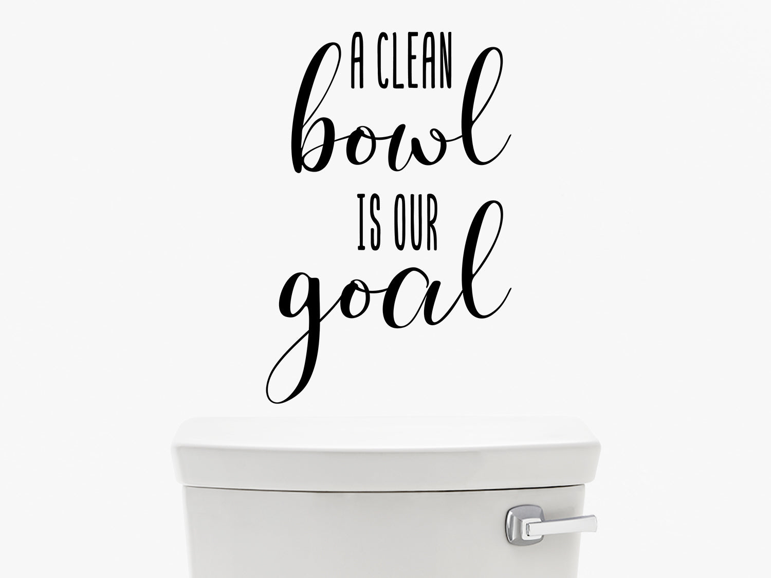 A Clean Bowl Is Our Goal Bathroom Wall Decal Story Of Home Decals