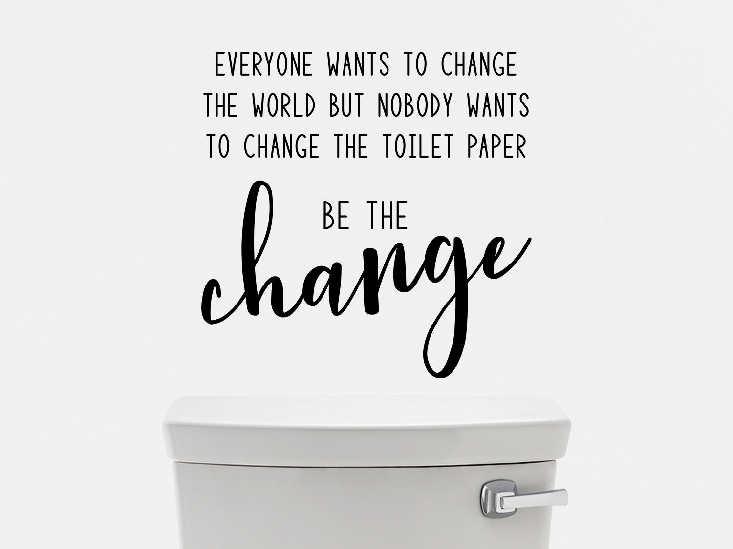 Everyone Wants To Change The World Bathroom Wall Decal Story Of Home Decals