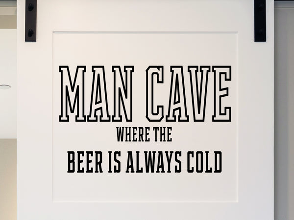 Man Cave Where The Beer Is Always Cold Man Room And Man Cave Wall Decal
