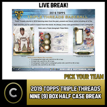 Load image into Gallery viewer, 2019 TOPPS TRIPLE THREADS BASEBALL 9 BOX HALF CASE BREAK #A591 - PICK YOUR TEAM
