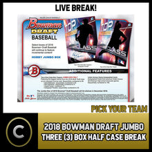 Load image into Gallery viewer, 2018 BOWMAN DRAFT JUMBO BASEBALL 4 BOX (HALF CASE) BREAK #A179 - PICK YOUR TEAM