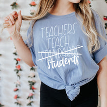Load image into Gallery viewer, Teachers Teach Students Charity Tee