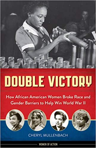 Double Victory: How African American Women Broke Race and Gender Barriers to Help Win World War II (Women of Action) Hardcover